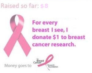 funny sex picture breast cancer charity I donate $1 for every breast I see